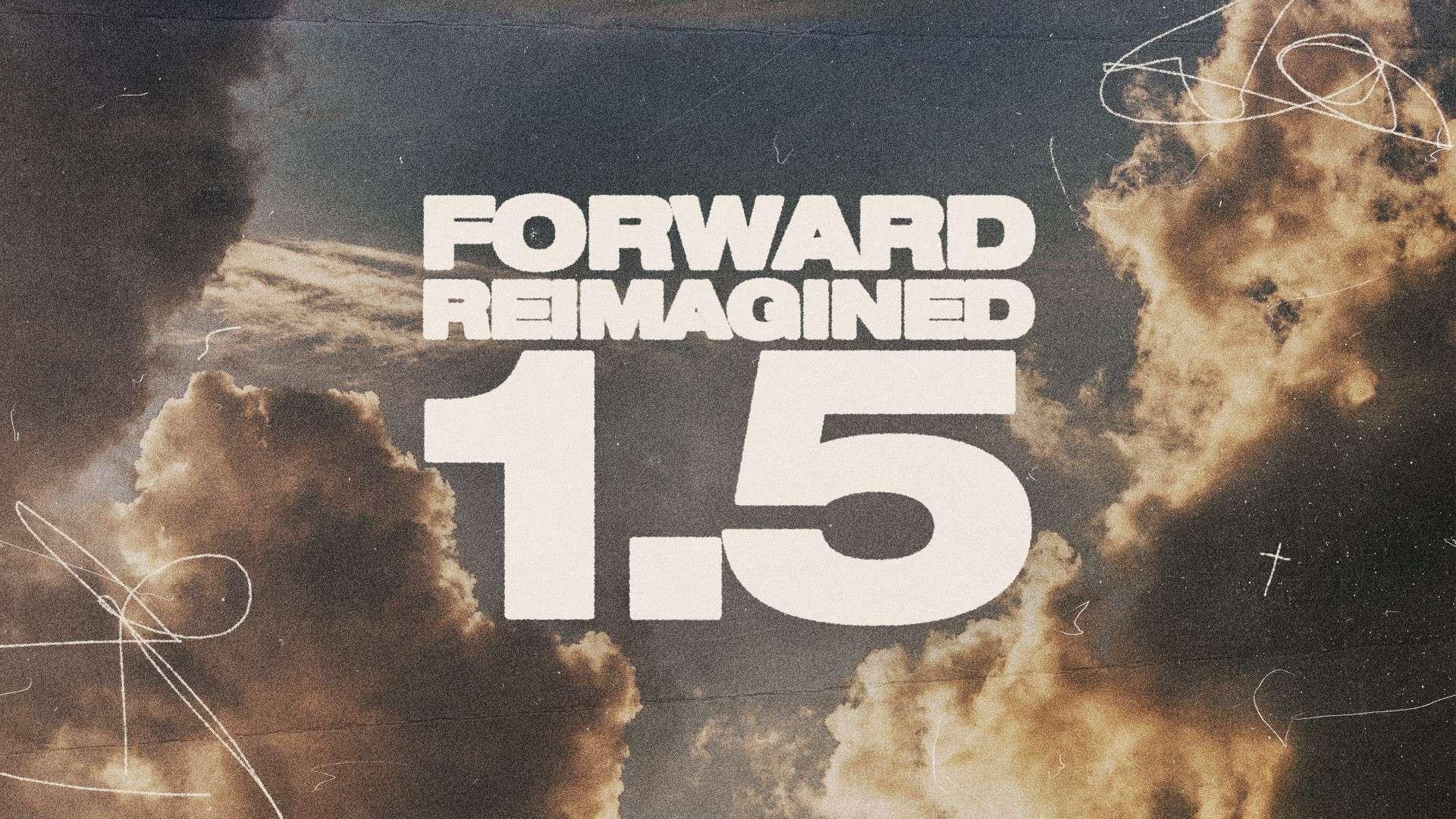Forward Reimagined 1.5